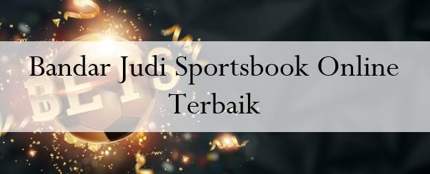 Bandar Judi Sportsbook Online Terbaik